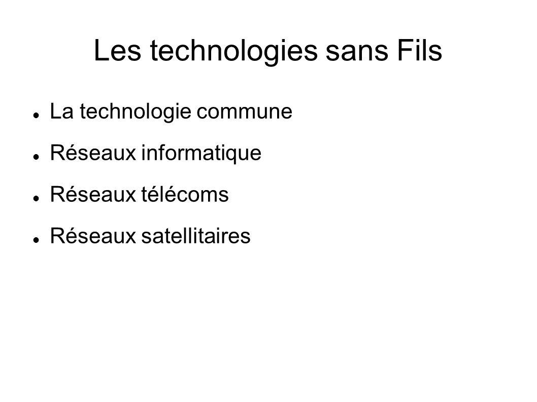 Les technologies sans Fils La technologie commune Réseaux informatique Réseaux télécoms Réseaux satellitaires