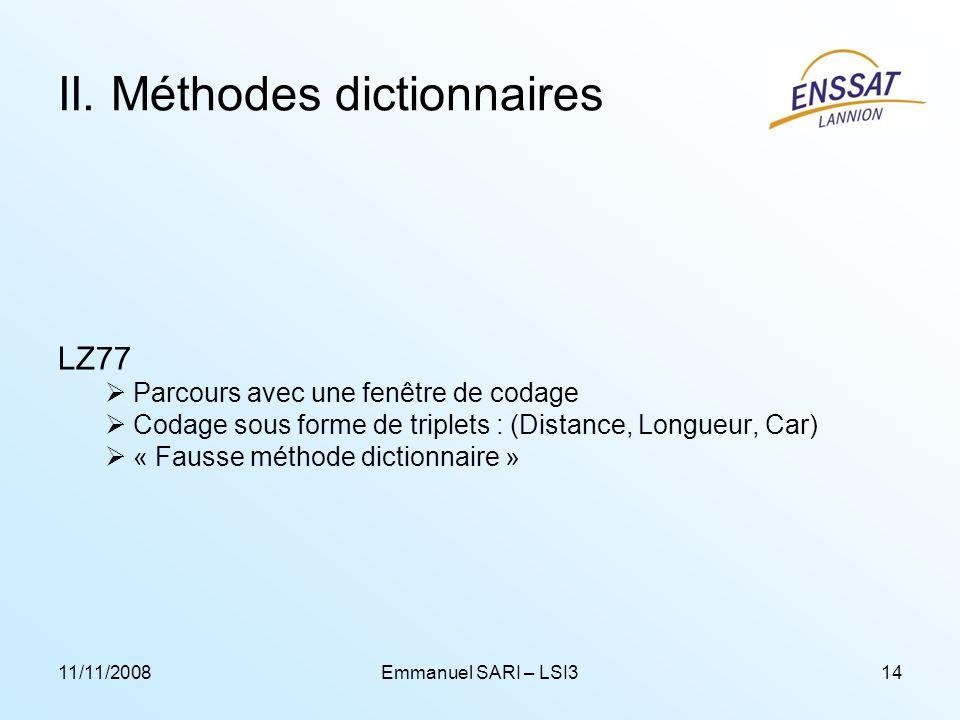 11/11/2008Emmanuel SARI – LSI314 II. Méthodes dictionnaires LZ77 Parcours avec une fenêtre de codage Codage sous forme de triplets : (Distance, Longue