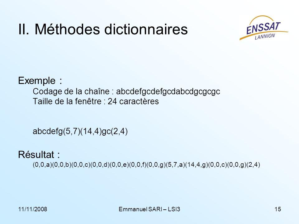 11/11/2008Emmanuel SARI – LSI315 II. Méthodes dictionnaires Exemple : Codage de la chaîne : abcdefgcdefgcdabcdgcgcgc Taille de la fenêtre : 24 caractè