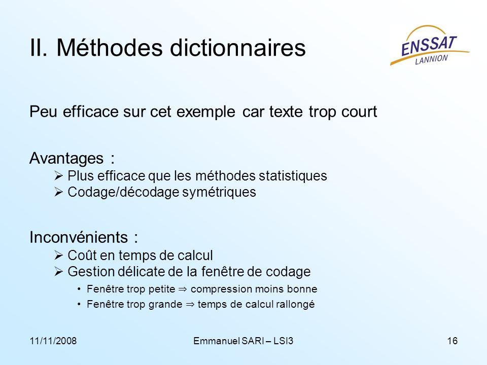 11/11/2008Emmanuel SARI – LSI316 II. Méthodes dictionnaires Peu efficace sur cet exemple car texte trop court Avantages : Plus efficace que les méthod