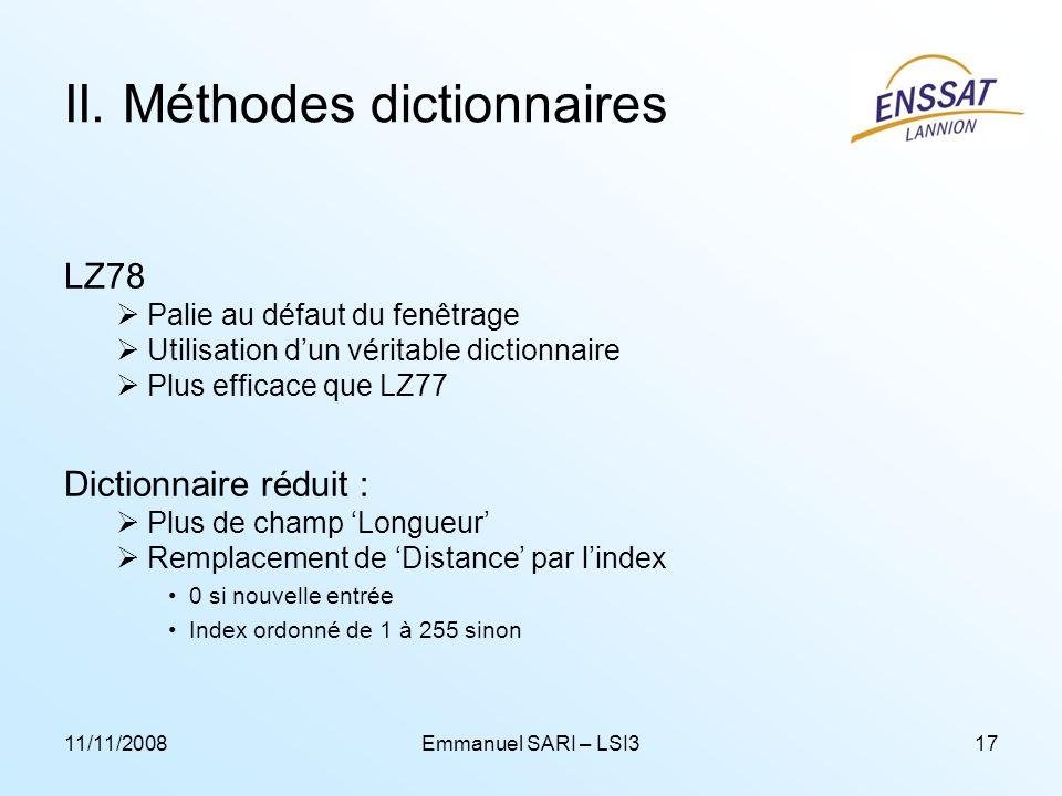 11/11/2008Emmanuel SARI – LSI317 II. Méthodes dictionnaires LZ78 Palie au défaut du fenêtrage Utilisation dun véritable dictionnaire Plus efficace que