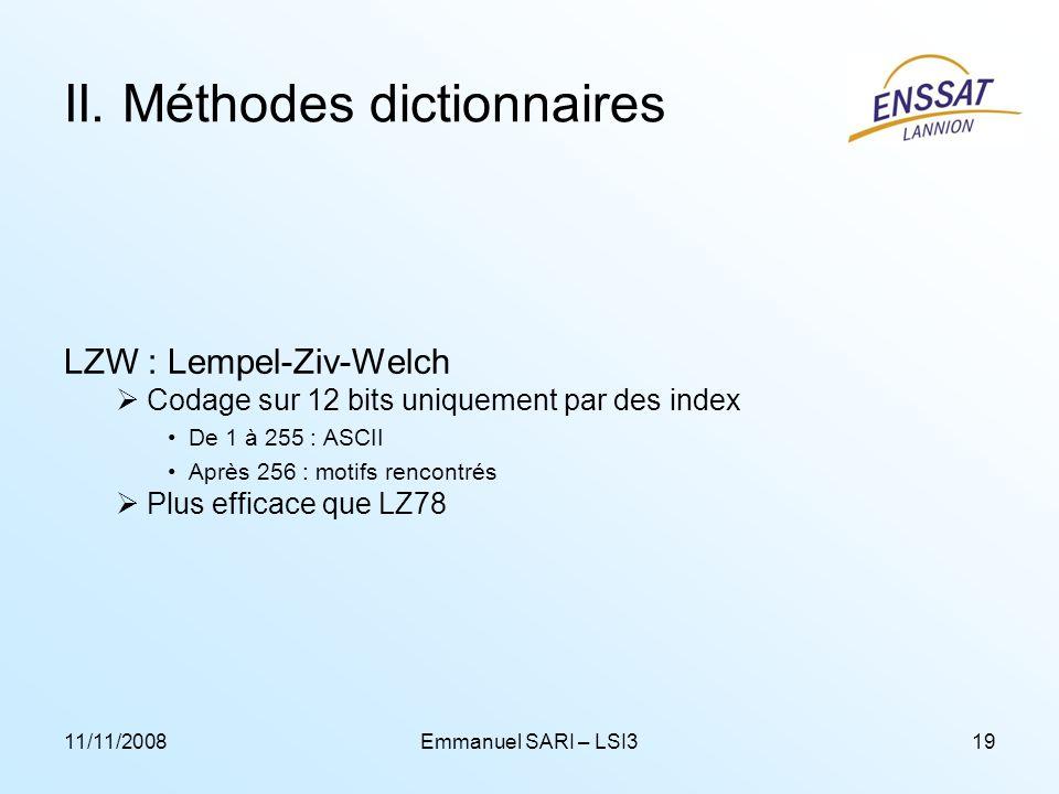 11/11/2008Emmanuel SARI – LSI319 II. Méthodes dictionnaires LZW : Lempel-Ziv-Welch Codage sur 12 bits uniquement par des index De 1 à 255 : ASCII Aprè