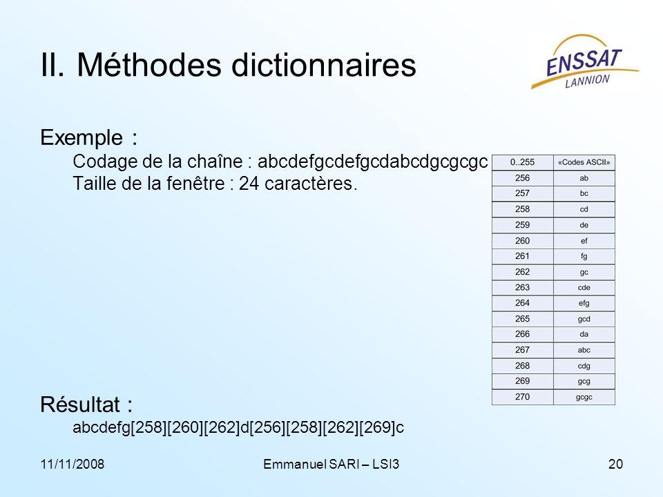 11/11/2008Emmanuel SARI – LSI320 II. Méthodes dictionnaires Exemple : Codage de la chaîne : abcdefgcdefgcdabcdgcgcgc Taille de la fenêtre : 24 caractè