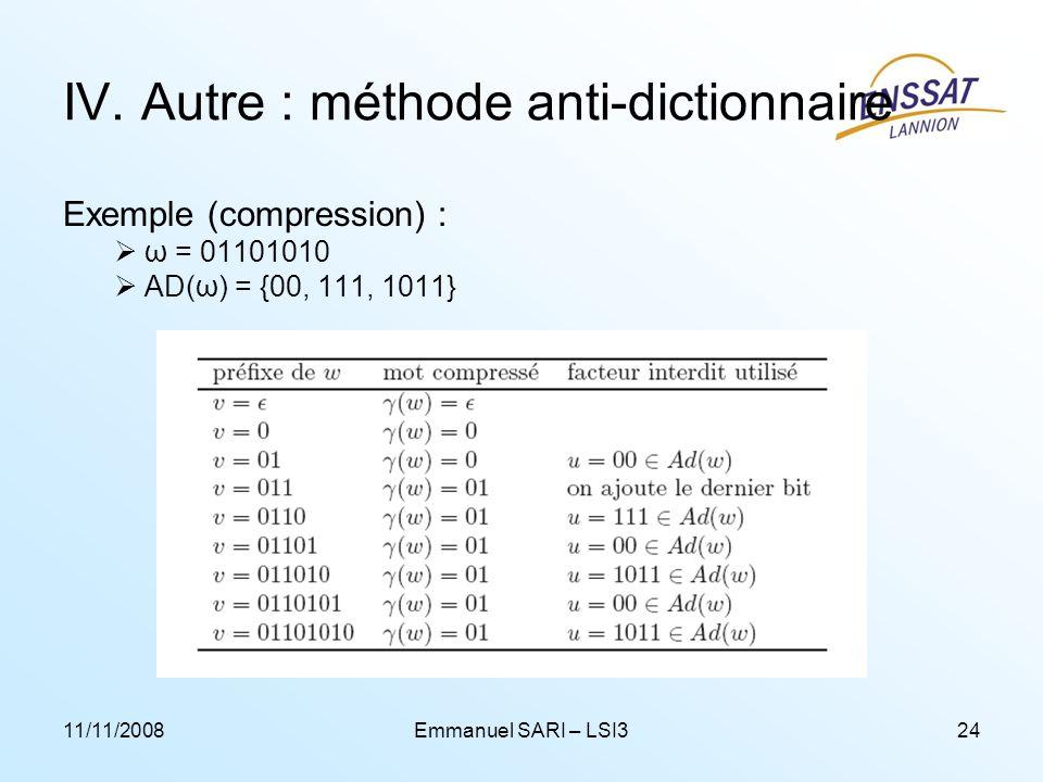 11/11/2008Emmanuel SARI – LSI324 IV. Autre : méthode anti-dictionnaire Exemple (compression) : ω = 01101010 AD(ω) = {00, 111, 1011}