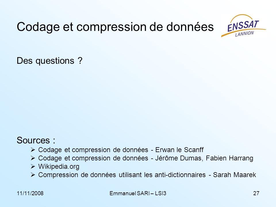 11/11/2008Emmanuel SARI – LSI327 Codage et compression de données Des questions ? Sources : Codage et compression de données - Erwan le Scanff Codage