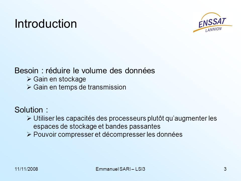 11/11/2008Emmanuel SARI – LSI33 Introduction Besoin : réduire le volume des données Gain en stockage Gain en temps de transmission Solution : Utiliser