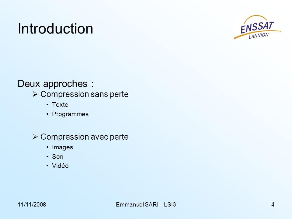 11/11/2008Emmanuel SARI – LSI34 Introduction Deux approches : Compression sans perte Texte Programmes Compression avec perte Images Son Vidéo