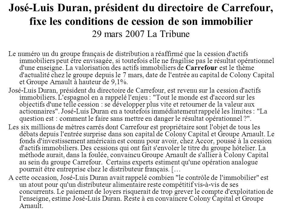 José-Luis Duran, président du directoire de Carrefour, fixe les conditions de cession de son immobilier 29 mars 2007 La Tribune Le numéro un du groupe