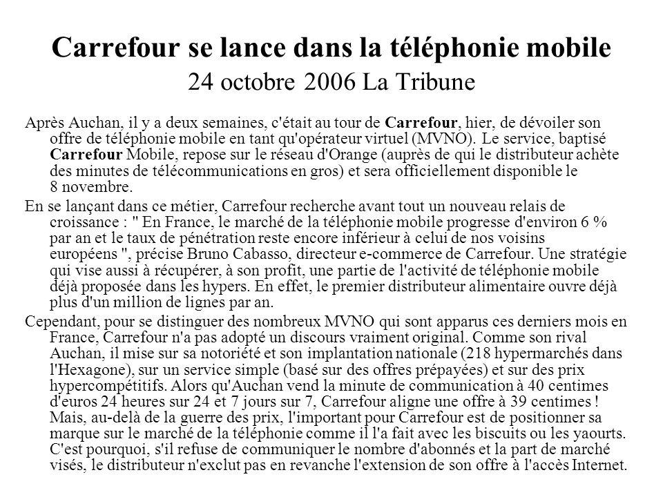 Carrefour se lance dans la téléphonie mobile 24 octobre 2006 La Tribune Après Auchan, il y a deux semaines, c'était au tour de Carrefour, hier, de dév