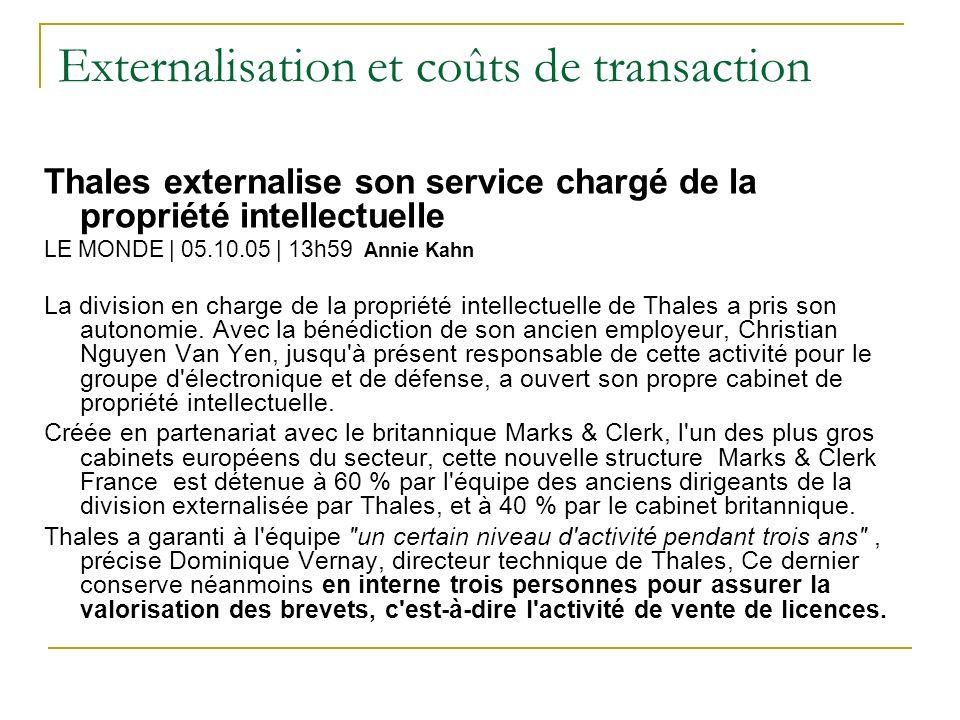 Externalisation et coûts de transaction Thales externalise son service chargé de la propriété intellectuelle LE MONDE | 05.10.05 | 13h59 Annie Kahn La