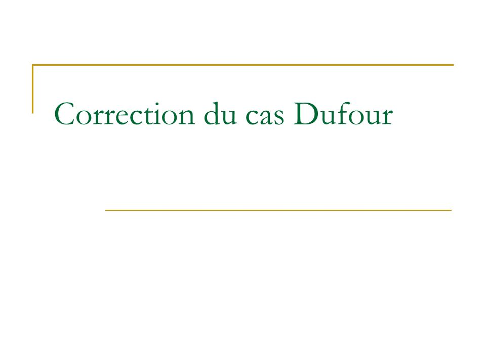 Correction du cas Dufour