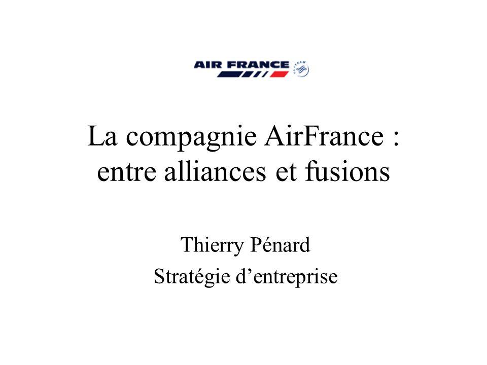 La compagnie AirFrance : entre alliances et fusions Thierry Pénard Stratégie dentreprise