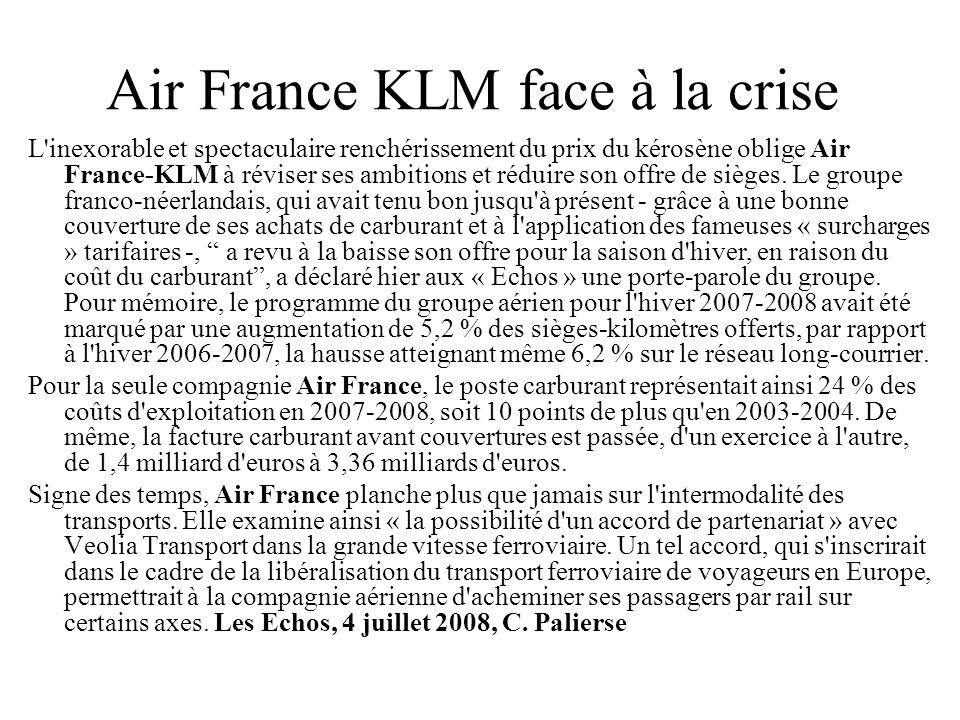 Air France KLM face à la crise L'inexorable et spectaculaire renchérissement du prix du kérosène oblige Air France-KLM à réviser ses ambitions et rédu