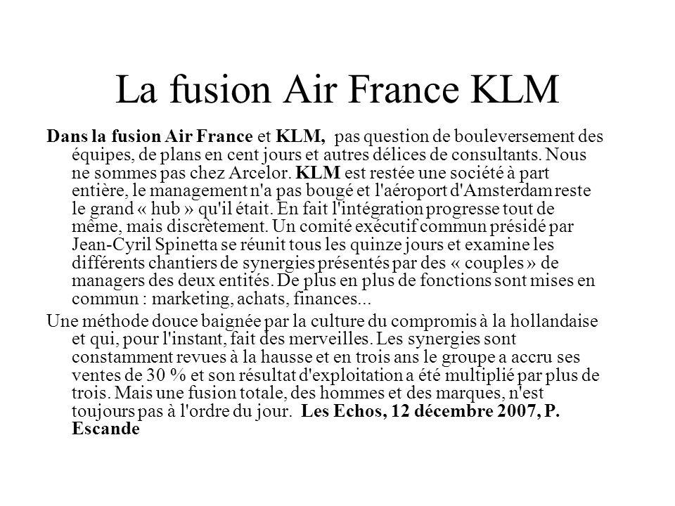 La fusion Air France KLM Dans la fusion Air France et KLM, pas question de bouleversement des équipes, de plans en cent jours et autres délices de con