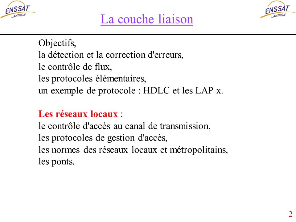 2 La couche liaison Objectifs, la détection et la correction d erreurs, le contrôle de flux, les protocoles élémentaires, un exemple de protocole : HDLC et les LAP x.
