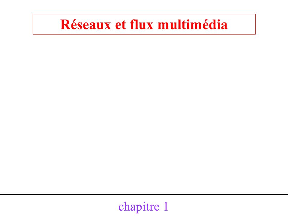 chapitre 1 Réseaux et flux multimédia