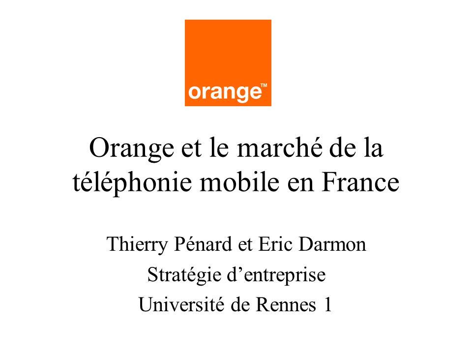 Orange et le marché de la téléphonie mobile en France Thierry Pénard et Eric Darmon Stratégie dentreprise Université de Rennes 1