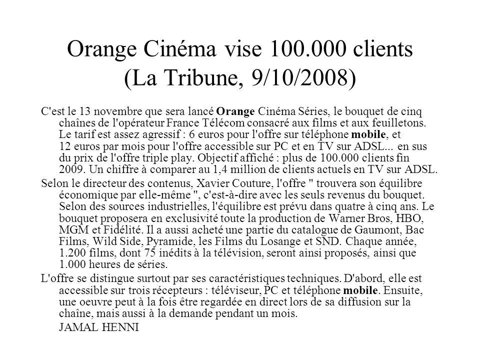Orange Cinéma vise 100.000 clients (La Tribune, 9/10/2008) C'est le 13 novembre que sera lancé Orange Cinéma Séries, le bouquet de cinq chaînes de l'o