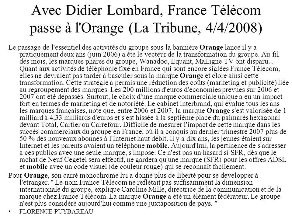 Avec Didier Lombard, France Télécom passe à l'Orange (La Tribune, 4/4/2008) Le passage de l'essentiel des activités du groupe sous la bannière Orange