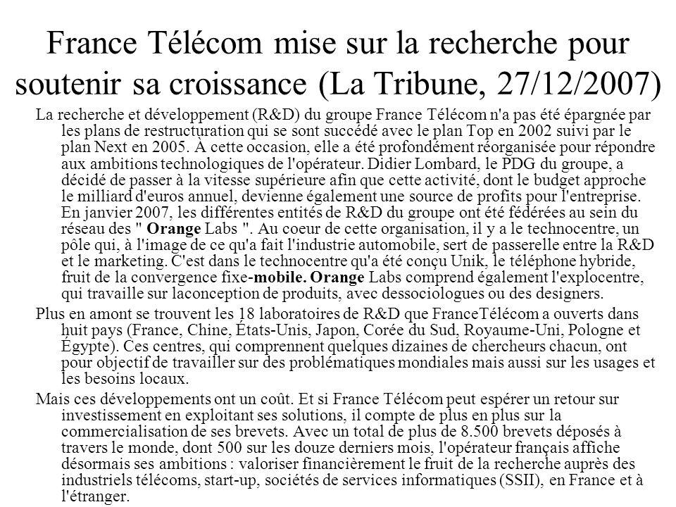 France Télécom mise sur la recherche pour soutenir sa croissance (La Tribune, 27/12/2007) La recherche et développement (R&D) du groupe France Télécom