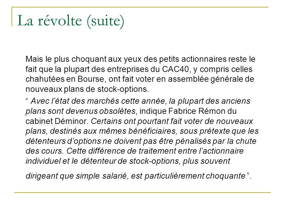 La révolte (suite) En 2005, refus des plans de stock options ou des plans dactions gratuites lors des assemblées générales de Vinci, dHavas, dAlcatel, dAccor Contestation des rémunérations des PDG de certaines de ces sociétés