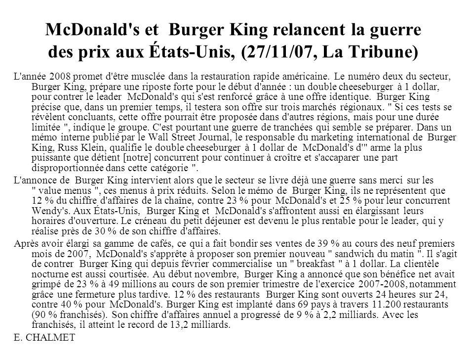 McDonald's et Burger King relancent la guerre des prix aux États-Unis, (27/11/07, La Tribune) L'année 2008 promet d'être musclée dans la restauration