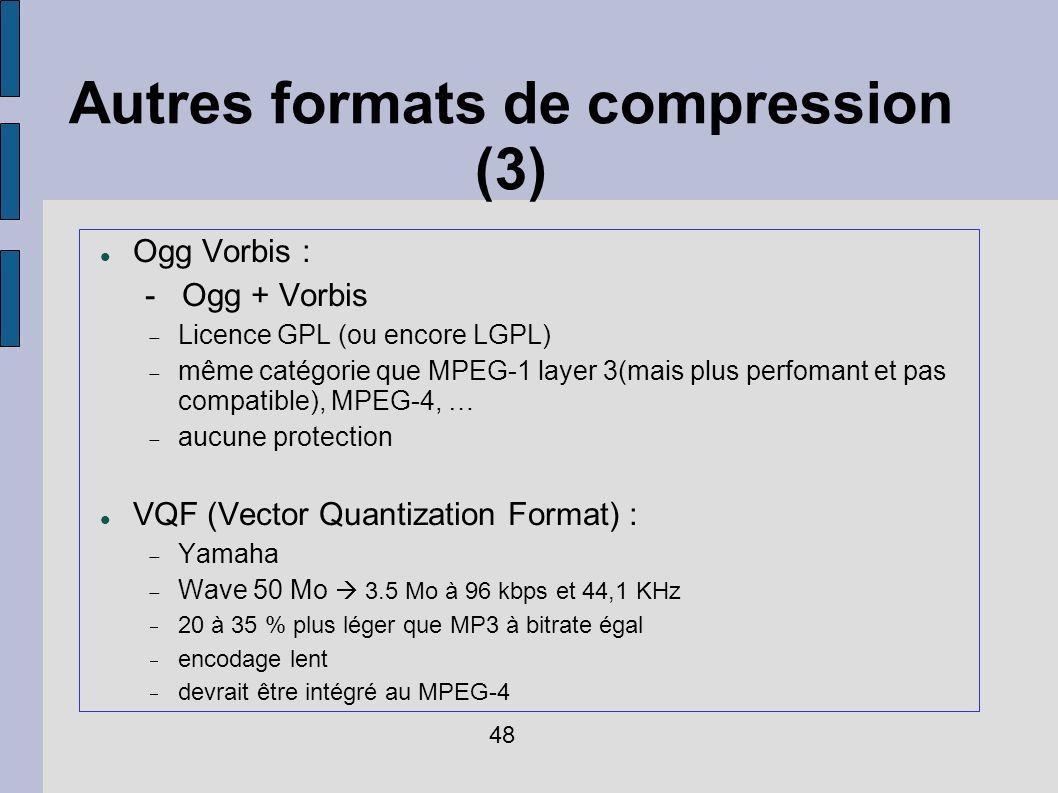 Autres formats de compression (3) Ogg Vorbis : - Ogg + Vorbis Licence GPL (ou encore LGPL) même catégorie que MPEG-1 layer 3(mais plus perfomant et pa