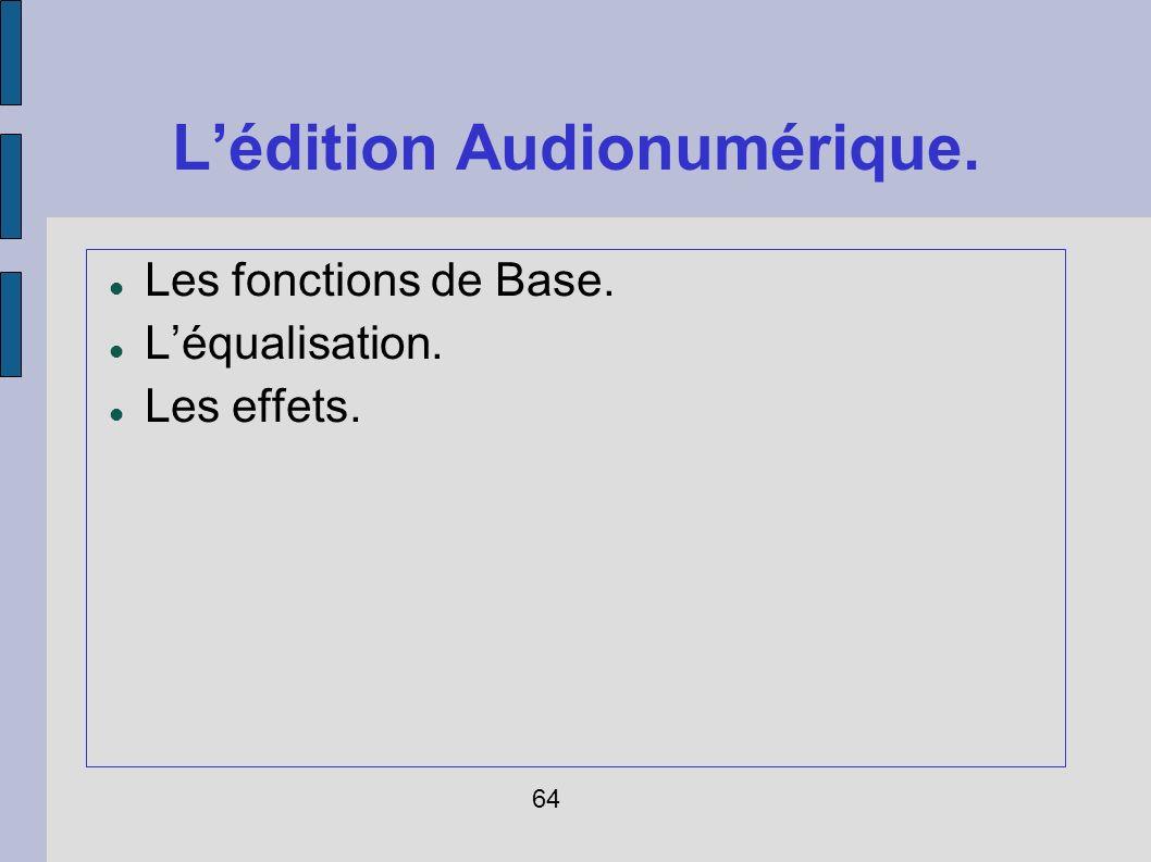 Lédition Audionumérique. Les fonctions de Base. Léqualisation. Les effets. 64