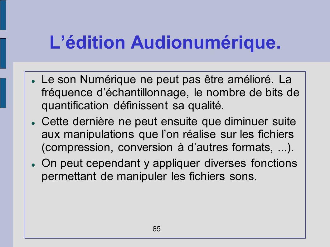 Lédition Audionumérique. Le son Numérique ne peut pas être amélioré. La fréquence déchantillonnage, le nombre de bits de quantification définissent sa