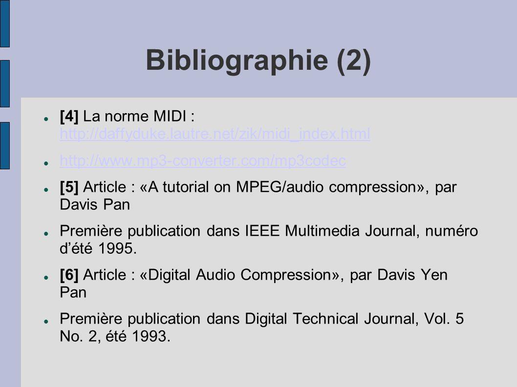 Bibliographie (2) [4] La norme MIDI : http://daffyduke.lautre.net/zik/midi_index.html http://daffyduke.lautre.net/zik/midi_index.html http://www.mp3-c