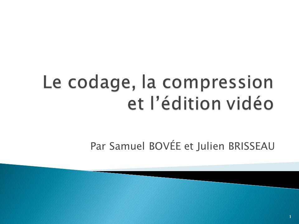 Les origines de la vidéo Le codage analogique La compression numérique Les standards de compression Implémentation et utilisation de la compression Edition vidéo Conclusion 2
