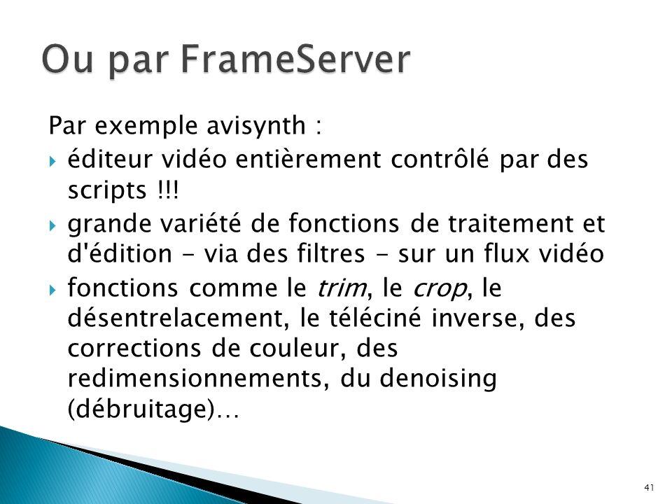 Par exemple avisynth : éditeur vidéo entièrement contrôlé par des scripts !!! grande variété de fonctions de traitement et d'édition - via des filtres