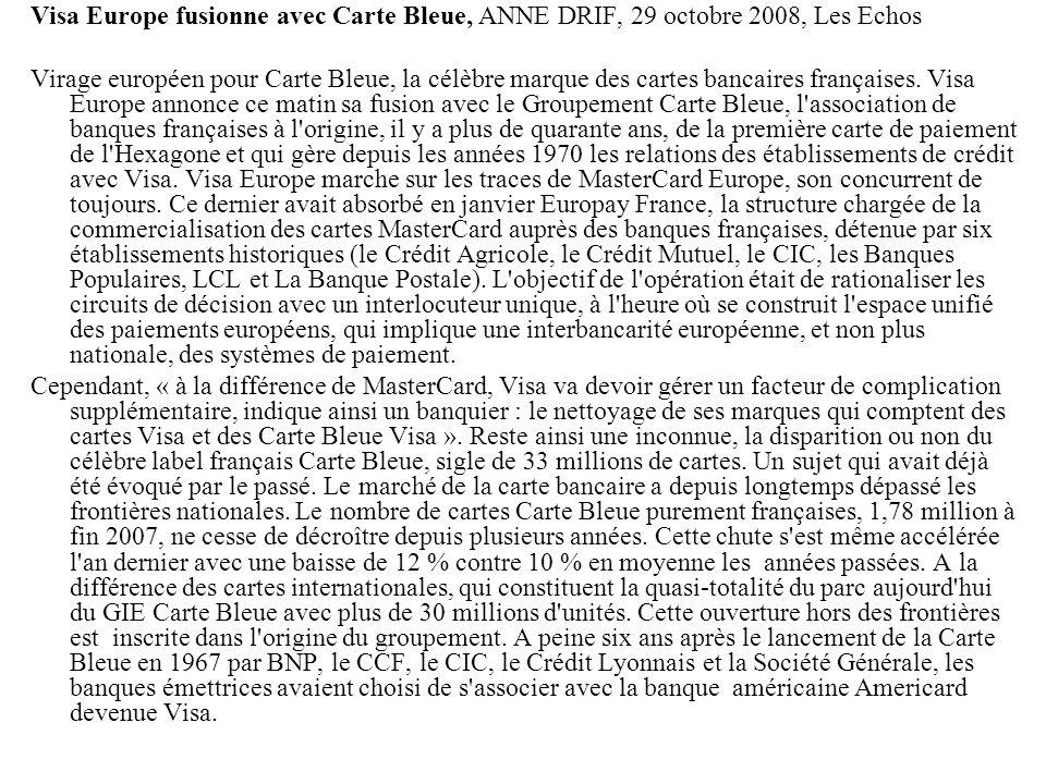 Visa Europe fusionne avec Carte Bleue, ANNE DRIF, 29 octobre 2008, Les Echos Virage européen pour Carte Bleue, la célèbre marque des cartes bancaires