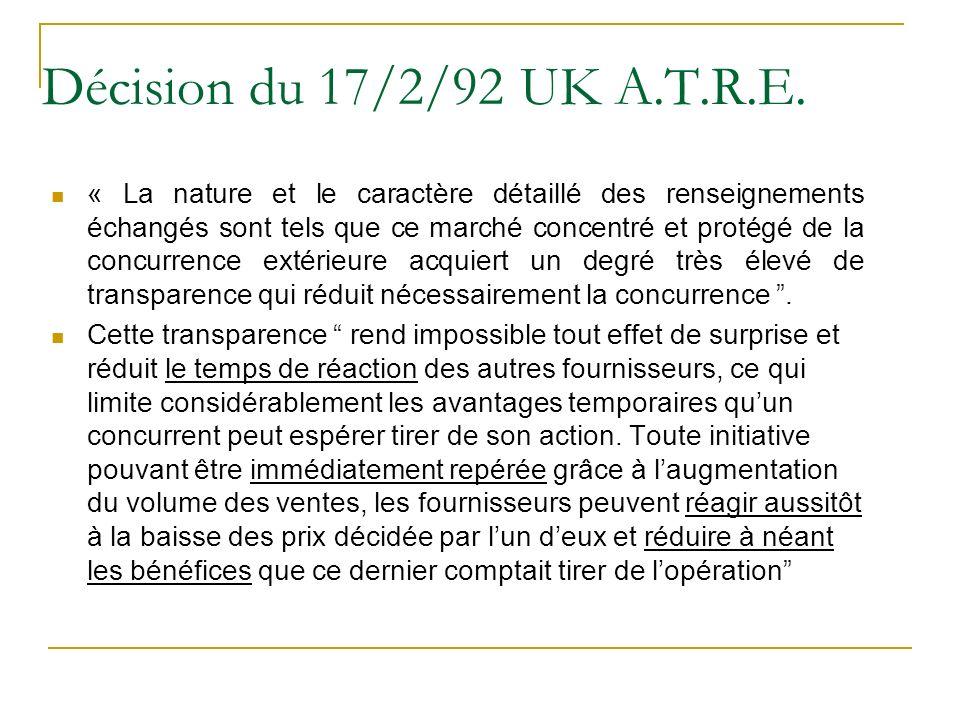 Décision du 17/2/92 UK A.T.R.E. « La nature et le caractère détaillé des renseignements échangés sont tels que ce marché concentré et protégé de la co