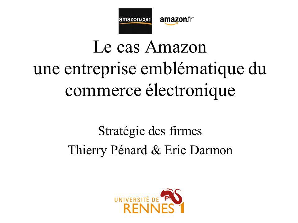 Le cas Amazon une entreprise emblématique du commerce électronique Stratégie des firmes Thierry Pénard & Eric Darmon