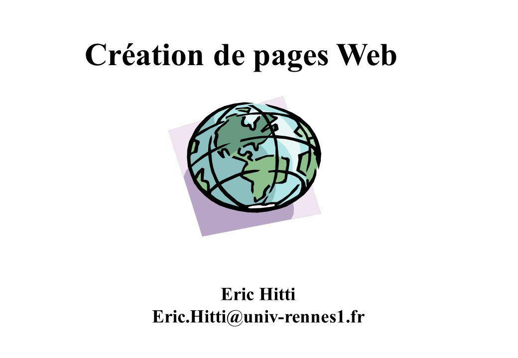 Les éditeurs dhtml Éditeurs simples (on tape directement du HTML) - Tout éditeur de texte - Htmledit - Arachnophilia … Éditeurs évolués (WYSIWYG) - Netscape Composer - Dreamweaver (Prendre contact avec le CRI) - Frontpage (Prendre contact avec le CRI) - AolPress Site de téléchargement http://www.allhtml.com/telecharge/telecharge.php3