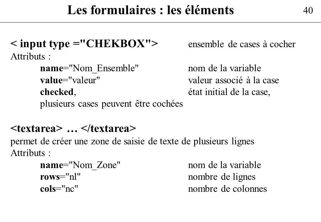 40 Les formulaires : les éléments ensemble de cases à cocher Attributs : name=