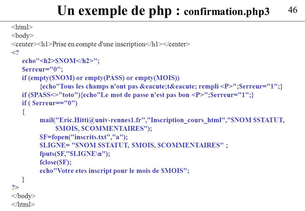 46 Un exemple de php : confirmation.php3 Prise en compte d'une inscription <? echo