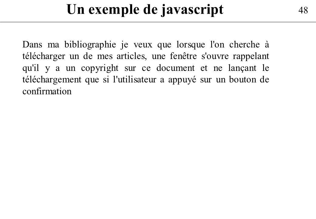 48 Un exemple de javascript Dans ma bibliographie je veux que lorsque l'on cherche à télécharger un de mes articles, une fenêtre s'ouvre rappelant qu'