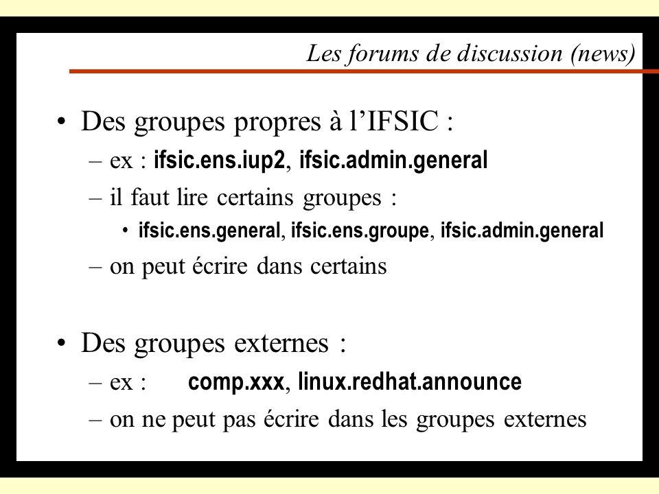 Les forums de discussion (news) Pour les communications générales Hébergées par un serveur (de forums) On y accède avec Netscape (préconfiguré à la cr