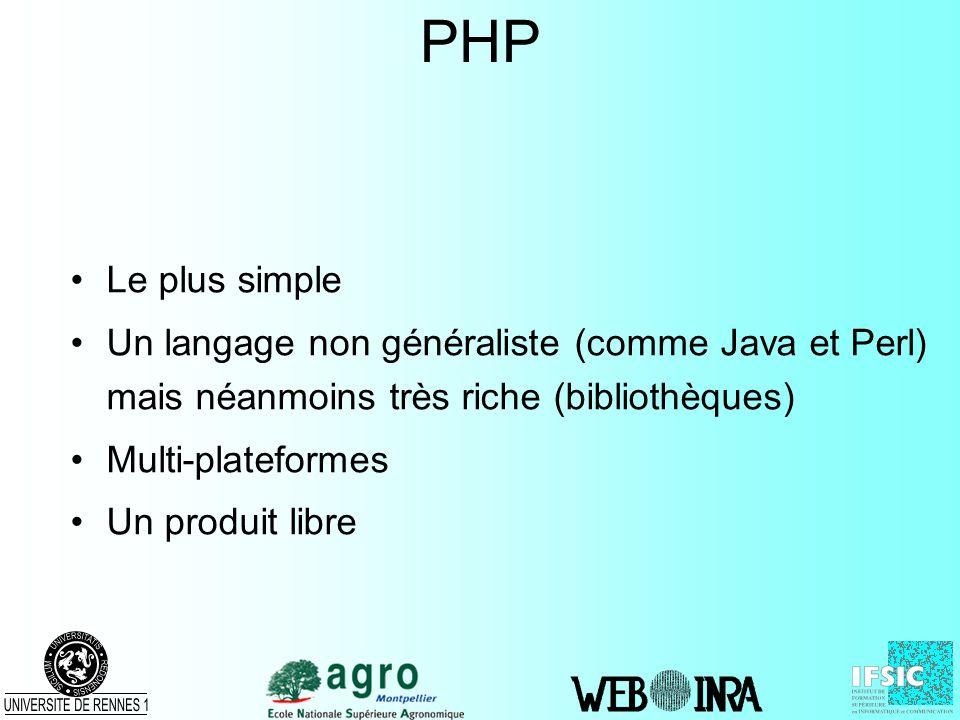 PHP Le plus simple Un langage non généraliste (comme Java et Perl) mais néanmoins très riche (bibliothèques) Multi-plateformes Un produit libre