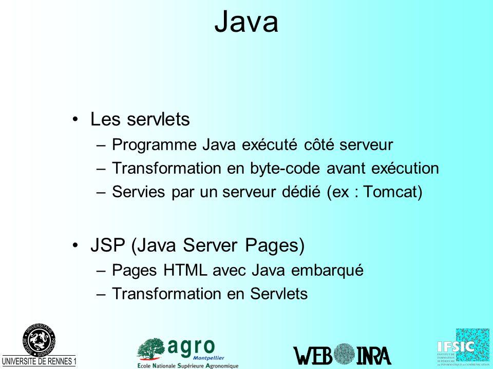 Java Les servlets –Programme Java exécuté côté serveur –Transformation en byte-code avant exécution –Servies par un serveur dédié (ex : Tomcat) JSP (J