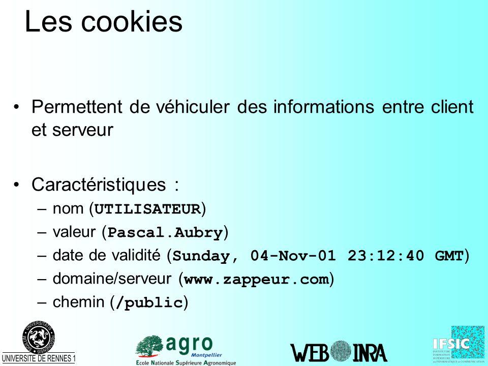 Les cookies Permettent de véhiculer des informations entre client et serveur Caractéristiques : –nom ( UTILISATEUR ) –valeur ( Pascal.Aubry ) –date de