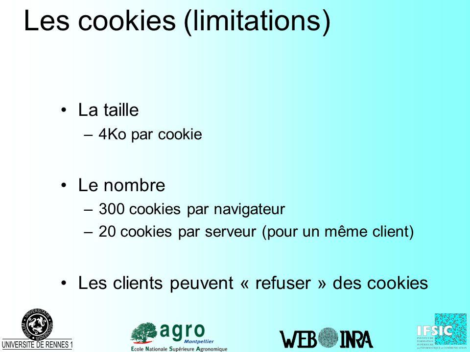 Les cookies (limitations) La taille –4Ko par cookie Le nombre –300 cookies par navigateur –20 cookies par serveur (pour un même client) Les clients pe
