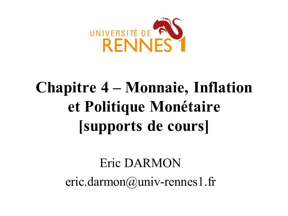 Chapitre 4 – Monnaie, Inflation et Politique Monétaire [supports de cours] Eric DARMON eric.darmon@univ-rennes1.fr