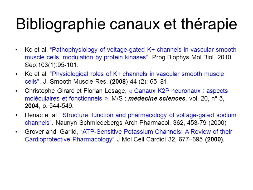 Bibliographie canaux et thérapie Ko et al. Pathophysiology of voltage-gated K+ channels in vascular smooth muscle cells: modulation by protein kinases
