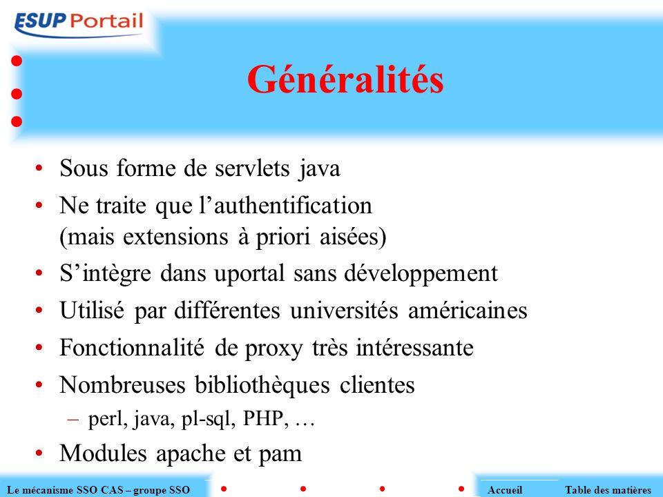 Généralités Sous forme de servlets java Ne traite que lauthentification (mais extensions à priori aisées) Sintègre dans uportal sans développement Uti