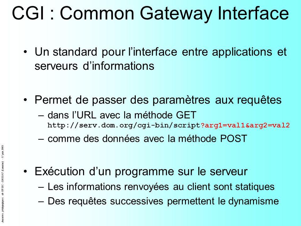 Journées pédagogiques de l'IFSIC - ENSSAT (Lannion) - 17 juin 2003 CGI : Common Gateway Interface Un standard pour linterface entre applications et se