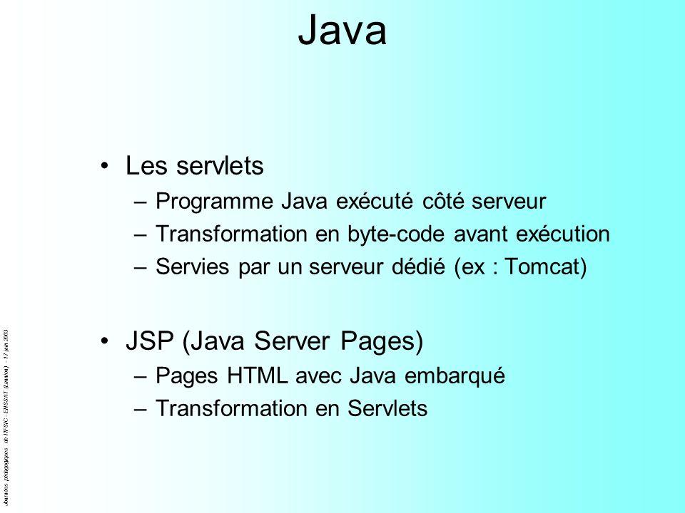 Journées pédagogiques de l'IFSIC - ENSSAT (Lannion) - 17 juin 2003 Java Les servlets –Programme Java exécuté côté serveur –Transformation en byte-code