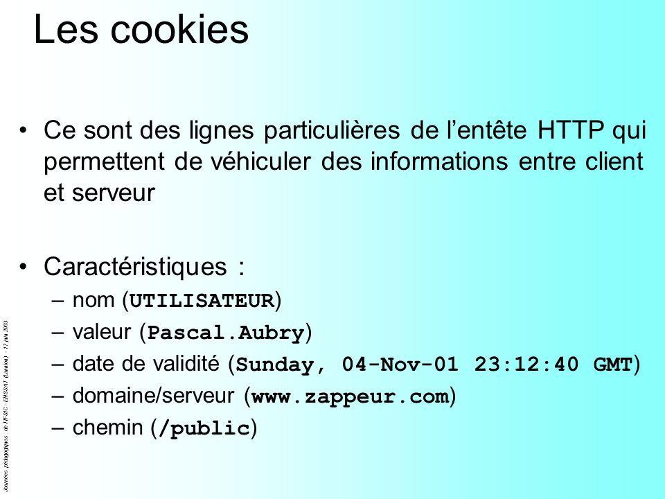 Journées pédagogiques de l'IFSIC - ENSSAT (Lannion) - 17 juin 2003 Les cookies Ce sont des lignes particulières de lentête HTTP qui permettent de véhi